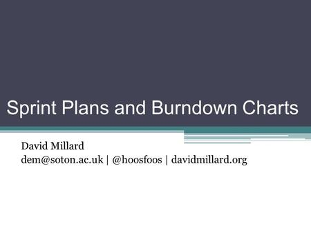 Sprint Plans and Burndown Charts David Millard | davidmillard.org.
