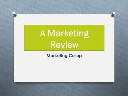 A Marketing Review Marketing Co-op. Marketing O The process of planning pricing, promoting, selling, and distributing products to satisfy customers' needs.