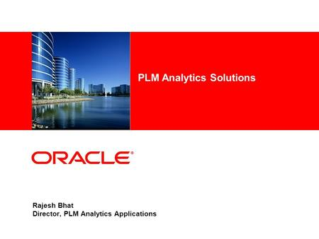 Rajesh Bhat Director, PLM Analytics Applications PLM Analytics Solutions.