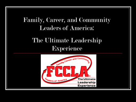 Family, Career, and Community Leaders of America: The Ultimate Leadership Experience.