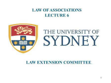 1 LAW OF ASSOCIATIONS LECTURE 6 LAW EXTENSION COMMITTEE.