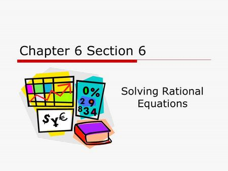 Chapter 6 Section 6 Solving Rational Equations. A rational equation is one that contains one or more rational (fractional) expressions. Solving Rational.