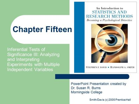 Smith/Davis (c) 2005 Prentice Hall Chapter Fifteen Inferential Tests of Significance III: Analyzing and Interpreting Experiments with Multiple Independent.