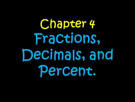 Chapter 4 Fractions, Decimals, and Percent.. Day 1.