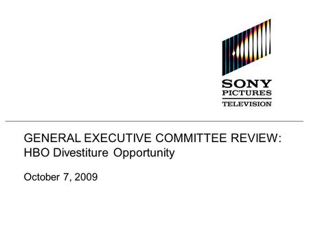 GENERAL EXECUTIVE COMMITTEE REVIEW: HBO Divestiture Opportunity October 7, 2009.