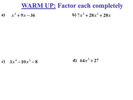 WARM UP: Factor each completely a)b) c) d). Rational Expression: Fraction of TWO polynomials (1) SIMPLIFYING c) a) b)d)