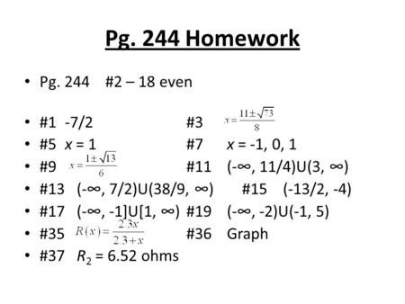 Pg. 244 Homework Pg. 244#2 – 18 even #1-7/2#3 #5x = 1#7x = -1, 0, 1 #9#11(-∞, 11/4)U(3, ∞) #13 (-∞, 7/2)U(38/9, ∞) #15 (-13/2, -4) #17 (-∞, -1]U[1, ∞)#19(-∞,