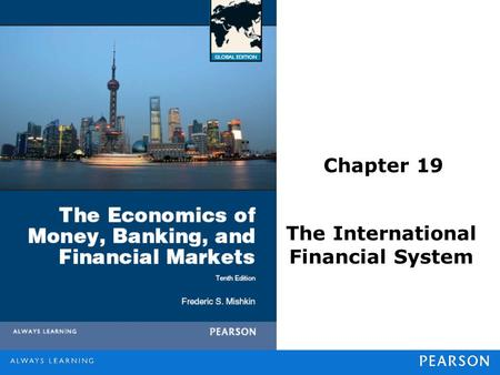 Chapter 19 The International Financial System. © 2013 Pearson Education, Inc. All rights reserved.19-2 Intervention in the Foreign Exchange Market A central.