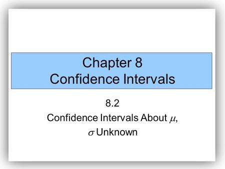 Chapter 8 Confidence Intervals 8.2 Confidence Intervals About ,  Unknown.