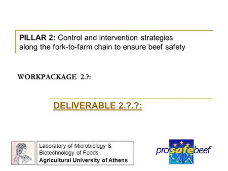 WORKPACKAGE 2.?: DELIVERABLE 2.?.?: PILLAR 2: Control and intervention strategies along the fork-to-farm chain to ensure beef safety Laboratory of Microbiology.