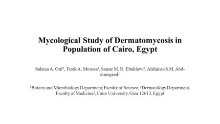 Mycological Study of Dermatomycosis in Population of Cairo, Egypt Salama A. Ouf 1, Tarek A. Moussa 1, Samar M. R. Eltahlawi 2, Alshimaa S.M. Abd- elmegeed.