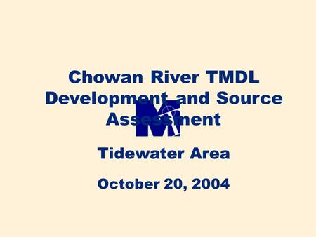 Chowan River TMDL Development and Source Assessment Tidewater Area October 20, 2004.