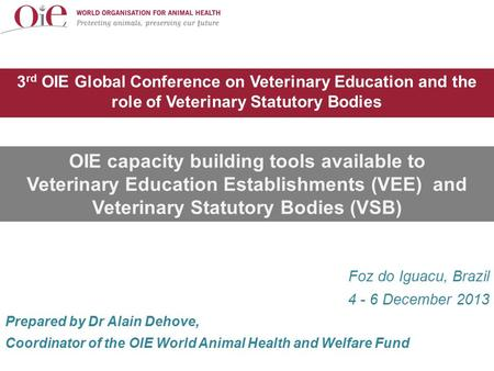 3 rd OIE Global Conference on Veterinary Education and the role of Veterinary Statutory Bodies OIE capacity building tools available to Veterinary Education.