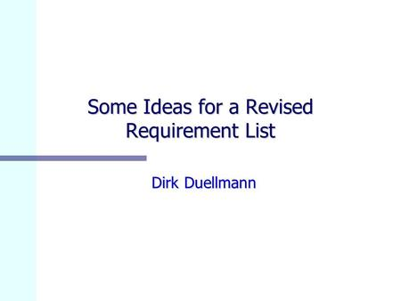 Some Ideas for a Revised Requirement List Dirk Duellmann.