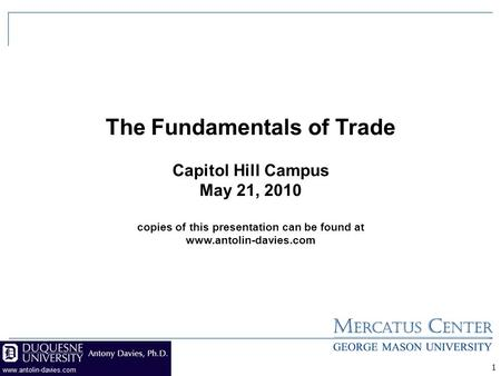 1 The Fundamentals of Trade Capitol Hill Campus May 21, 2010 copies of this presentation can be found at www.antolin-davies.com.