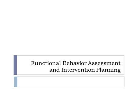 Functional Behavior Assessment and Intervention Planning.