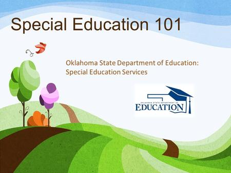 Special Education 101 Oklahoma State Department of Education: Special Education Services.