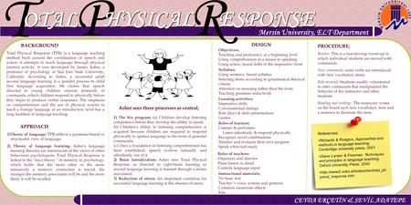 T OTAL P HYSICAL R ESPONSE CEYDA ERÇETİN & SEVİL ADATEPE Mersin University, ELT Department BACKGROUND Total Physical Response (TPR) is a language teaching.