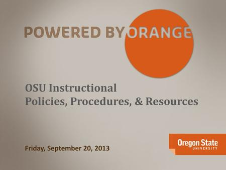 OSU Instructional Policies, Procedures, & Resources Friday, September 20, 2013.