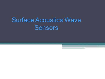Surface Acoustics Wave Sensors. Outline Introduction Piezoelectricity effect Fabrication of acoustic waves <strong>devices</strong> Wave propagation modes Bulk Wave sensor.