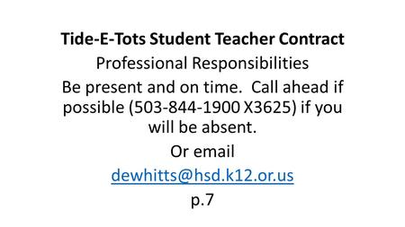 Tide-E-Tots Student Teacher Contract Professional Responsibilities Be present and on time. Call ahead if possible (503-844-1900 X3625) if you will be absent.