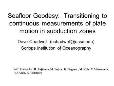 Seafloor Geodesy: Transitioning to continuous measurements of plate motion in subduction zones Dave Chadwell Scripps Institution of.