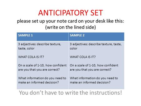 ANTICIPATORY SET please set up your note card on your desk like this: (write on the lined side) You don't have to write the instructions! SAMPLE 1SAMPLE.