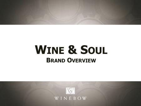 W INE & S OUL B RAND O VERVIEW. Priorities: Building The Brand: Selling Points: DO Douro Wine & Soul was founded in 2001 by the husband- and-wife winemaking.