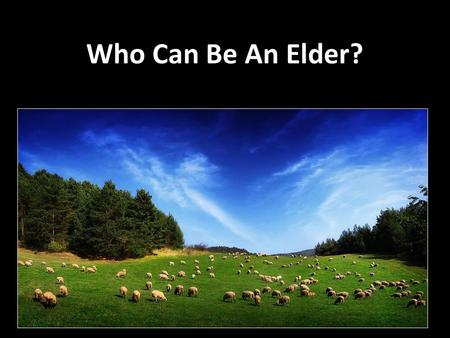 Who Can Be An Elder?. Qualifications For Elders First Timothy 3:1-7 Titus 1:6-9 Today we will discuss some of the qualifications which have to do with.