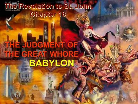 The Revelation to St. John Chapter 18 The Revelation to St. John Chapter 18 THE JUDGMENT OF THE GREAT WHORE BABYLON.