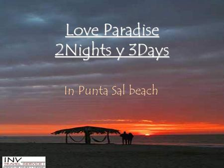 Love Paradise 2Nights y 3Days In Punta Sal beach.