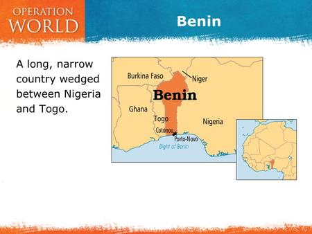 Benin A long, narrow country wedged between Nigeria and Togo.