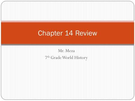 Mr. Meza 7 th Grade World History Chapter 14 Review.