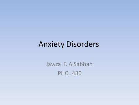 Anxiety Disorders Jawza F. AlSabhan PHCL 430. Overview Anxiety disorders are among the most prevalent mental disorders in the general population. with.