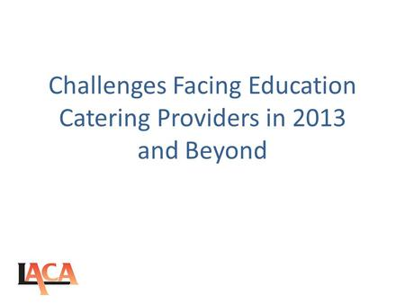 Challenges Facing Education Catering Providers in 2013 and Beyond.