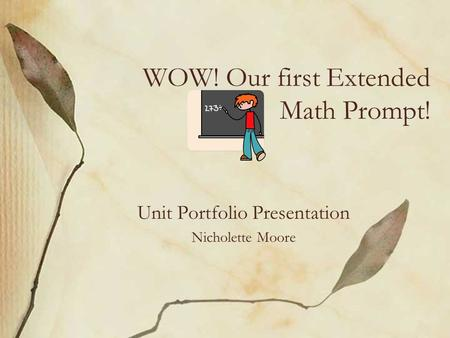 Unit Portfolio Presentation Nicholette Moore WOW! Our first Extended Math Prompt!
