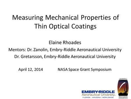 Measuring Mechanical Properties of Thin Optical Coatings Elaine Rhoades Mentors: Dr. Zanolin, Embry-Riddle Aeronautical University Dr. Gretarsson, Embry-Riddle.