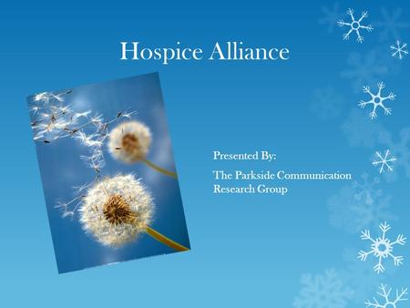 Hospice Alliance Presented By: The Parkside Communication Research Group.