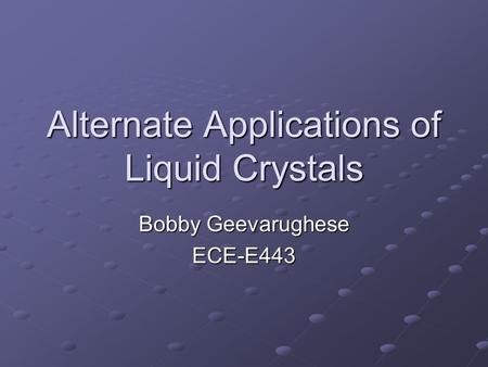 Alternate Applications of Liquid Crystals Bobby Geevarughese ECE-E443.