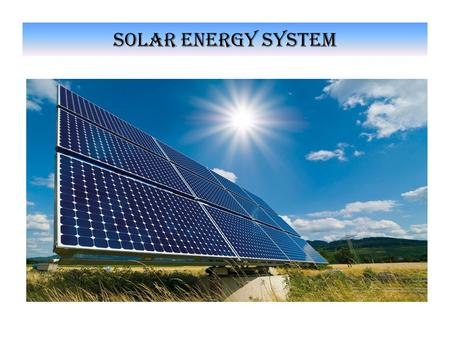 Solar energy system. Why go with solar Reduced Dependence on Fossil Fuels Environmental Advantages Matching Peak Time Output with Peak Time Modularity.