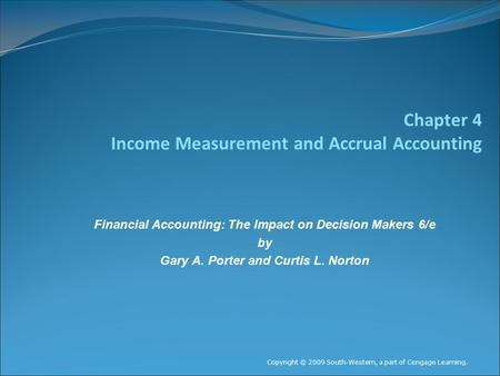 Chapter 4 Income Measurement and Accrual Accounting Financial Accounting: The Impact on Decision Makers 6/e by Gary A. Porter and Curtis L. Norton Copyright.