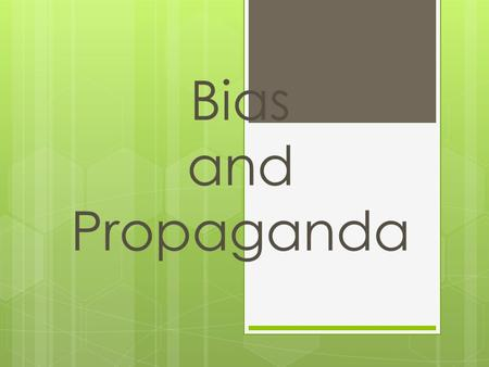 Bias and Propaganda. Bias  Sometimes, we feel so strongly about something, we want to persuade others to share our feelings.  Authors sometimes try.