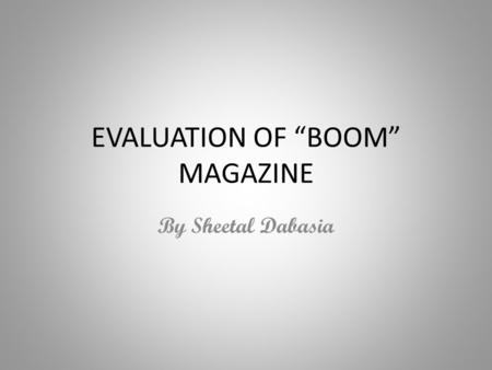 "EVALUATION OF ""BOOM"" MAGAZINE By Sheetal Dabasia."
