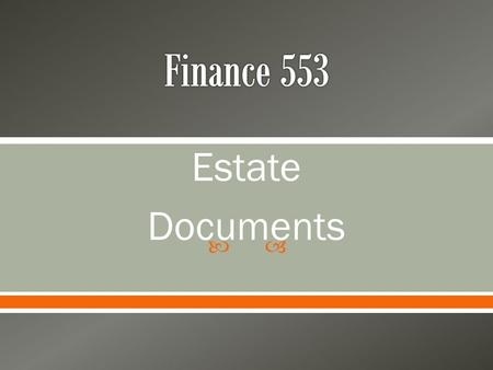  Estate Documents.  Estate Documents o Three Minimum Documents for All Clients Will (Last Will and Testament) Handles Distribution of Assets at Death.