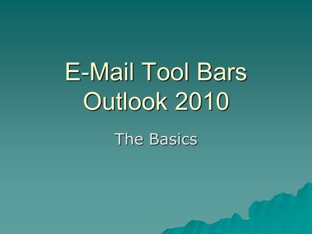 E-Mail Tool Bars Outlook 2010 The Basics. Address Book  Allows you to find anyone who has a district email account  It works just like a search engine.