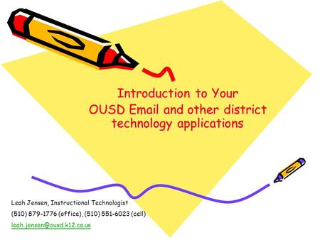 Introduction to Your OUSD Email and other district technology applications Leah Jensen, Instructional Technologist (510) 879-1776 (office), (510) 551-6023.