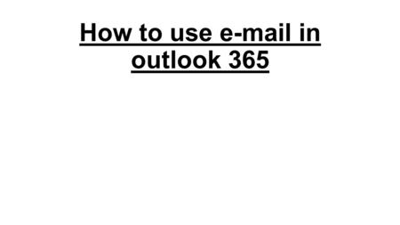 How to use e-mail in outlook 365. Opening outlook 365 Firstly you want to click the windows button in the bottom left corner of your screen which will.
