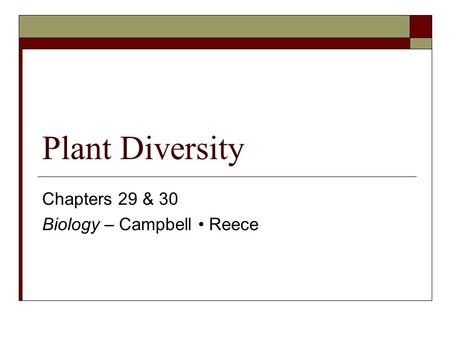 Plant Diversity Chapters 29 & 30 Biology – Campbell Reece.