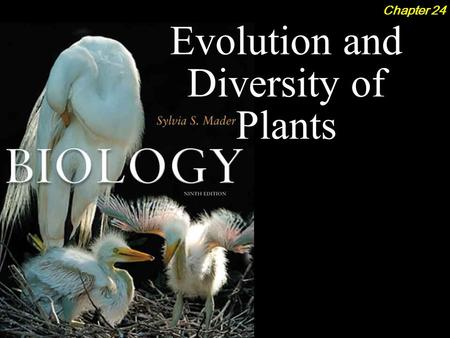 Evolution and Diversity of Plants Chapter 24. Evolution and Diversity of Plants 2Outline Evolutionary History  Alternation of Generations Nonvascular.