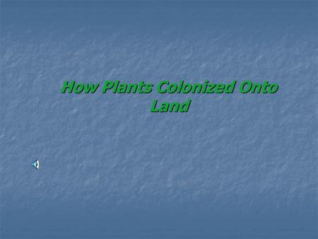 How Plants Colonized Onto Land First Sign of a Plant The first plant was a form of green algae called Charophyceans. The first plant was a form of green.